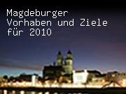 Magdeburger Vorhaben und Ziele für 2010