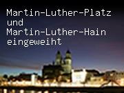 Martin-Luther-Platz und Martin-Luther-Hain eingeweiht