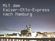 Mit dem Kaiser-Otto-Express nach Hamburg
