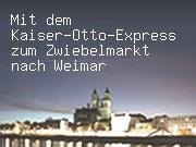 Mit dem Kaiser-Otto-Express zum Zwiebelmarkt nach Weimar