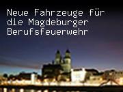 Neue Fahrzeuge für die Magdeburger Berufsfeuerwehr