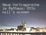 Neue Vortragsreihe im Rathaus: Otto will's wissen