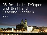 OB Dr. Lutz Trümper und Burkhard Lischka fordern Vereinfachung der Hartz-IV-Gesetzgebung
