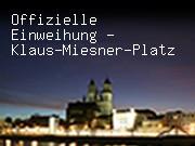 Offizielle Einweihung - Klaus-Miesner-Platz