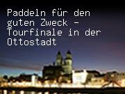 Paddeln für den guten Zweck - Tourfinale in der Ottostadt