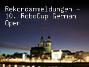 Rekordanmeldungen - 10. RoboCup German Open