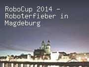RoboCup 2014 - Roboterfieber in Magdeburg