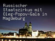 Russischer Staatszirkus mit Oleg-Popov-Gala in Magdeburg