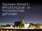 Sachsen-Anhalt: Antibiotikum in Futtermittel gefunden