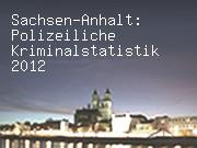 Sachsen-Anhalt: Polizeiliche Kriminalstatistik 2012