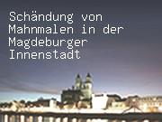 Schändung von Mahnmalen in der Magdeburger Innenstadt