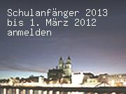 Schulanfänger 2013 bis 1. März 2012 anmelden