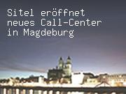 Sitel eröffnet neues Call-Center in Magdeburg