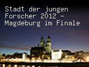Stadt der jungen Forscher 2012 - Magdeburg im Finale