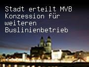Stadt erteilt MVB Konzession für weiteren Buslinienbetrieb