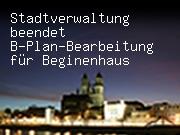 Stadtverwaltung beendet B-Plan-Bearbeitung für Beginenhaus