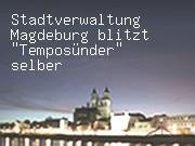 "Stadtverwaltung Magdeburg blitzt ""Temposünder"" selber"