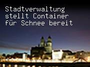 Stadtverwaltung stellt Container für Schnee bereit
