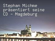 Stephan Michme präsentiert seine CD - Magdeburg