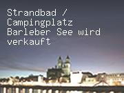 Strandbad / Campingplatz Barleber See wird verkauft