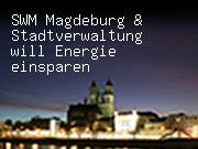 SWM Magdeburg & Stadtverwaltung will Energie einsparen