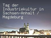 Tag der Industriekultur in Sachsen-Anhalt / Magdeburg