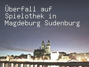 Überfall auf Spielothek in Magdeburg Sudenburg