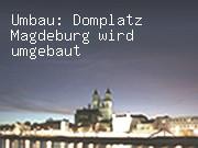 Umbau: Domplatz Magdeburg wird umgebaut
