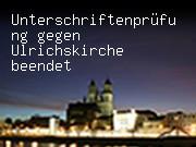 Unterschriftenprüfung gegen Ulrichskirche beendet