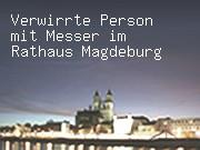 Verwirrte Person mit Messer im Rathaus Magdeburg