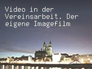 Video in der Vereinsarbeit. Der eigene Imagefilm