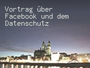 Vortrag über Facebook und dem Datenschutz