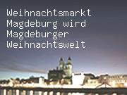 Weihnachtsmarkt Magdeburg wird Magdeburger Weihnachtswelt