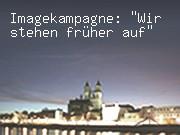 """Weiterentwicklung: Imagekampagne """"Wir stehen früher auf"""""""