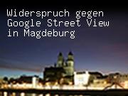 Widerspruch gegen Google Street View in Magdeburg
