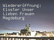 Wiedereröffnung: Kloster Unser Lieben Frauen Magdeburg