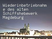 Wiederinbetriebnahme des alten Schiffshebewerk Magdeburg