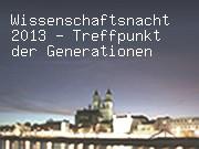 Wissenschaftsnacht 2013 - Treffpunkt der Generationen