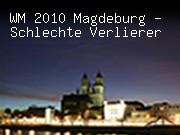 WM 2010 Magdeburg - Schlechte Verlierer